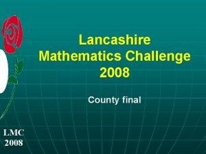Lancashire Mathematics Challenge 2008 County final LMC 2008