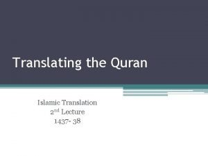 Translating the Quran Islamic Translation 2 nd Lecture