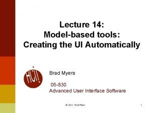 Lecture 14 Modelbased tools Creating the UI Automatically