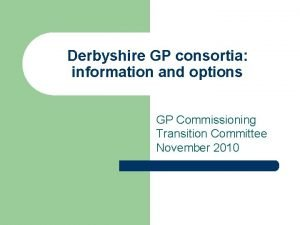 Derbyshire GP consortia information and options GP Commissioning