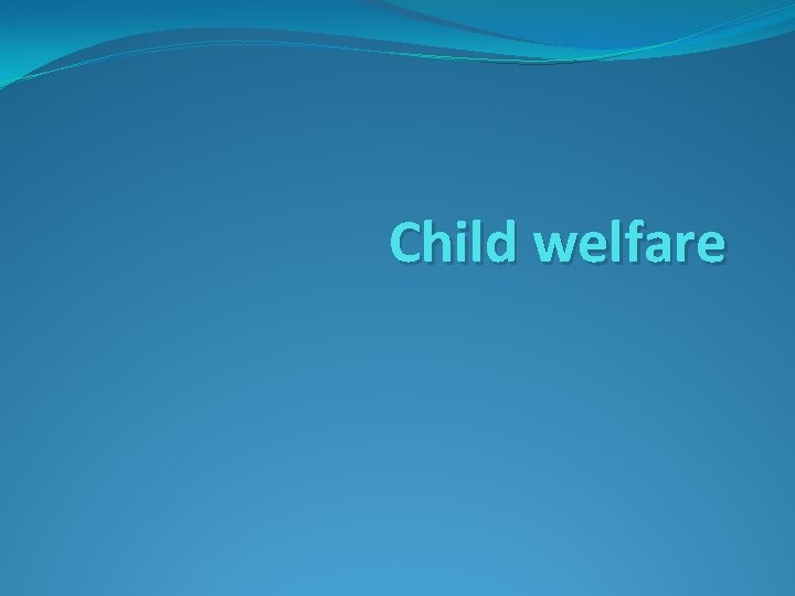 Child welfare Child welfare Child welfare is a