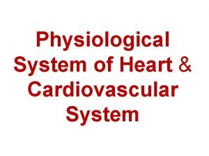 Physiological System of Heart Cardiovascular System Heart Size