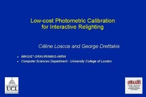Lowcost Photometric Calibration for Interactive Relighting Cline Loscos