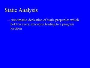 Static Analysis u Automatic derivation of static properties