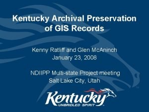 Kentucky Archival Preservation of GIS Records Kenny Ratliff