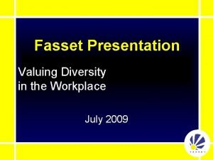 Fasset Presentation Valuing Diversity in the Workplace July