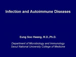 Infection and Autoimmune Diseases Eung Soo Hwang M