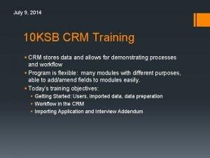 July 9 2014 10 KSB CRM Training CRM