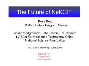 The Future of Net CDF Russ Rew UCAR