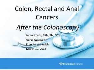 Colon Rectal and Anal Cancers After the Colonoscopy