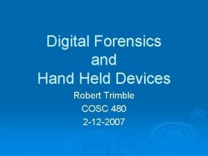 Digital Forensics and Held Devices Robert Trimble COSC