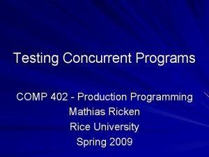 Testing Concurrent Programs COMP 402 Production Programming Mathias