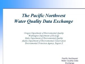The Pacific Northwest Water Quality Data Exchange Oregon
