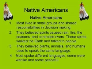 Native Americans 1 Most lived in small groups