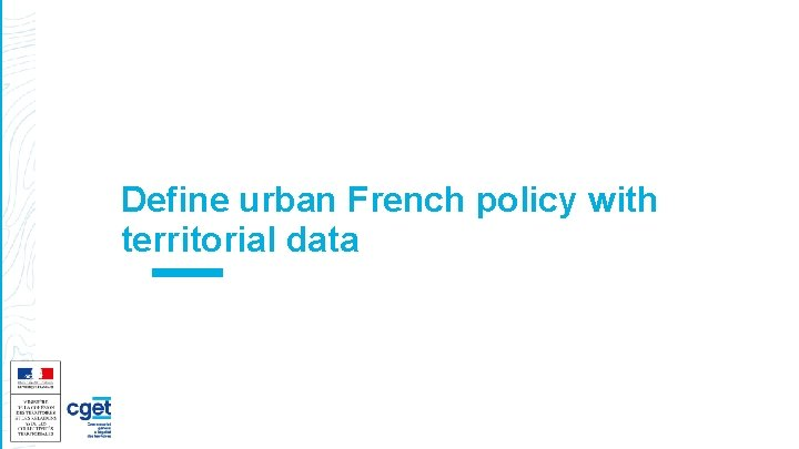 Define urban French policy with territorial data Territorial