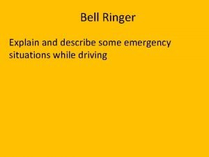 Bell Ringer Explain and describe some emergency situations
