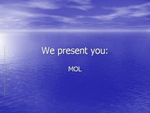We present you MOL Mol is situated in