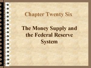 Chapter Twenty Six The Money Supply and the
