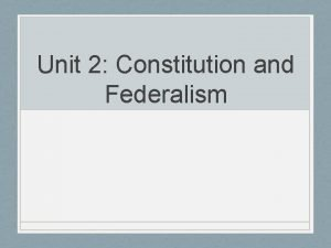 Unit 2 Constitution and Federalism Amending the Constitution