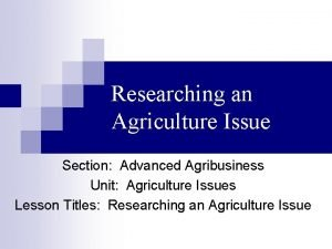 Researching an Agriculture Issue Section Advanced Agribusiness Unit