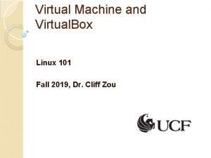 Virtual Machine and Virtual Box Linux 101 Fall