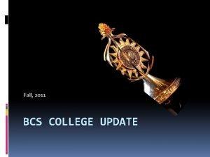 Fall 2011 BCS COLLEGE UPDATE Dr Greg Teague