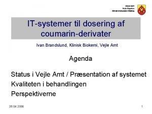 ITsystemer til dosering af coumarinderivater Ivan Brandslund Klinisk