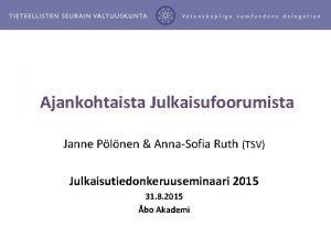 Ajankohtaista Julkaisufoorumista Janne Plnen AnnaSofia Ruth TSV Julkaisutiedonkeruuseminaari