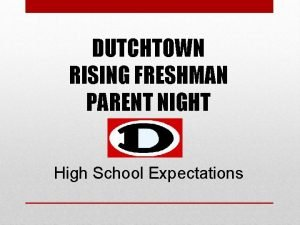 DUTCHTOWN RISING FRESHMAN PARENT NIGHT High School Expectations