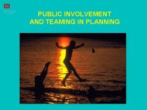 PUBLIC INVOLVEMENT AND TEAMING IN PLANNING San Antonio