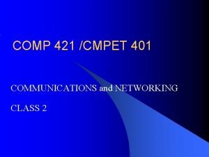 COMP 421 CMPET 401 COMMUNICATIONS and NETWORKING CLASS