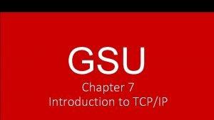 GSU Chapter 7 Introduction to TCPIP Understanding TCPIP