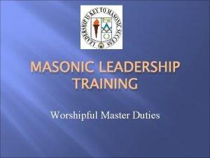 MASONIC LEADERSHIP TRAINING Worshipful Master Duties Agenda Introductions