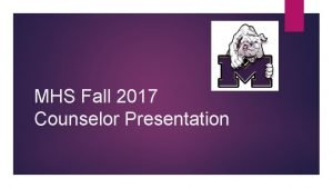 MHS Fall 2017 Counselor Presentation Counseling Staff Kerry