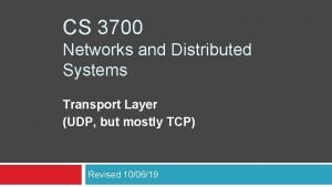CS 3700 Networks and Distributed Systems Transport Layer