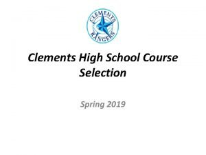 Clements High School Course Selection Spring 2019 Graduation