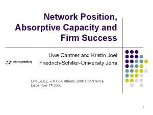 Network Position Absorptive Capacity and Firm Success Uwe