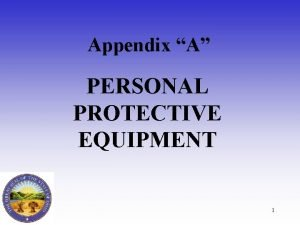 Appendix A PERSONAL PROTECTIVE EQUIPMENT 1 Personal Protective