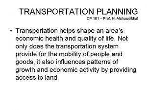 TRANSPORTATION PLANNING CP 101 Prof H Alshuwaikhat Transportation