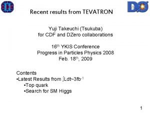 Recent results from TEVATRON Yuji Takeuchi Tsukuba for