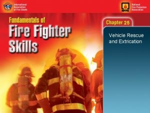 25 Vehicle Rescue and Extrication 25 Objectives 1