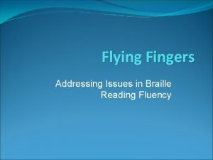 Flying Fingers Addressing Issues in Braille Reading Fluency
