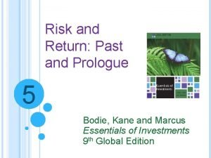 Risk and Return Past and Prologue 5 Bodie