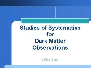 Studies of Systematics for Dark Matter Observations John