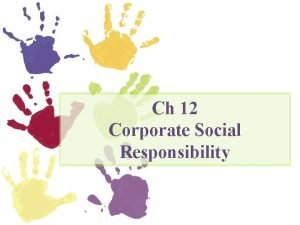 Ch 12 Corporate Social Responsibility Corporate social responsibility