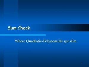 Sum Check Where QuadraticPolynomials get slim 1 Introduction