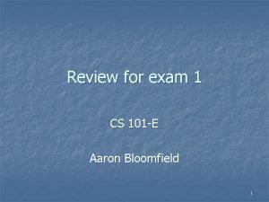 Review for exam 1 CS 101 E Aaron