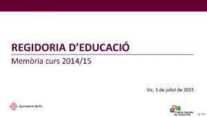 REGIDORIA DEDUCACI Memria curs 201415 Vic 1 de