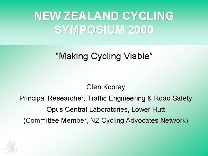 NEW ZEALAND CYCLING SYMPOSIUM 2000 Making Cycling Viable