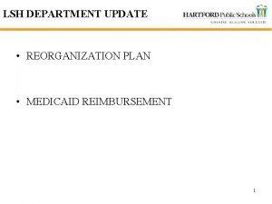 LSH DEPARTMENT UPDATE REORGANIZATION PLAN MEDICAID REIMBURSEMENT 1